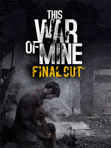 This War of Mine: Final Cut [v 6.0.7 + DLCs] (2014) PC