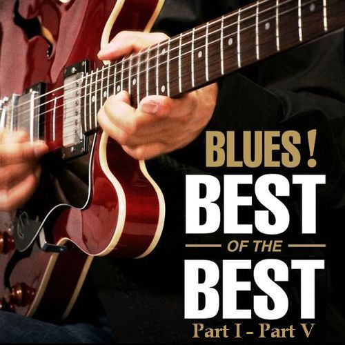 VA - Blues! The Best Of The Best [Part I - Part V] (2003/MP3)